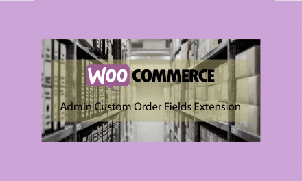 Plugin woocommerce Admin Custom Order Fields Extension – des champs personnalisés pour la gestion des commandes