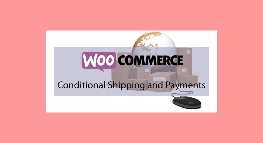 WooCommerce Conditional Shipping and Payments – Contrôler Livraisons et Paiements