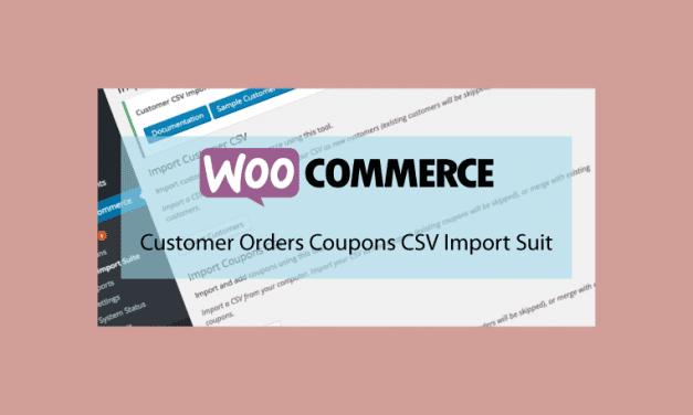 Woocommerce Customer Orders Coupons CSV Import Suit – Importation des clients, commandes et coupons en CSV