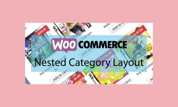 WOOCOMMERCE Nested Category Layout – Afficher vos produits par catégorie et sous-catégorie