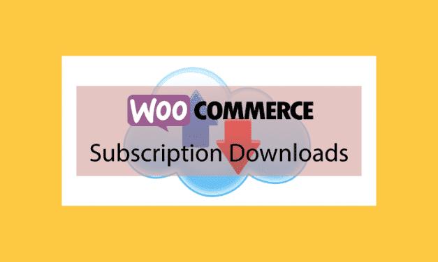 WooCommerce Subscription Downloads – Offrir des produits téléchargeables à vos abonnés