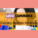 WOOCOMMERCEShipping Multiple Addresses – Envoyez à plusieurs adresses
