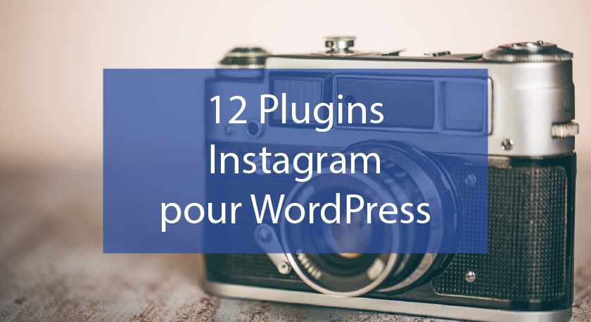12 Plugins Instagram pour WordPress