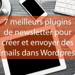 7 meilleurs plugins de newsletter pour créer et envoyer des Emails dans WordPress