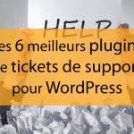 Les 6 meilleurs plugins de tickets de support pour WordPress