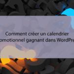 Comment créer votre agenda E-commerce gagnant avec WordPress