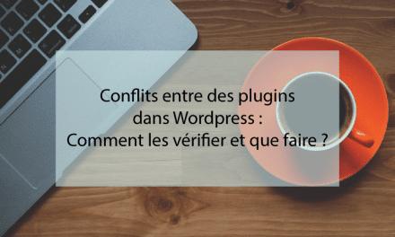 Conflits entre des plugins dans WordPress : Comment les vérifier et que faire ?