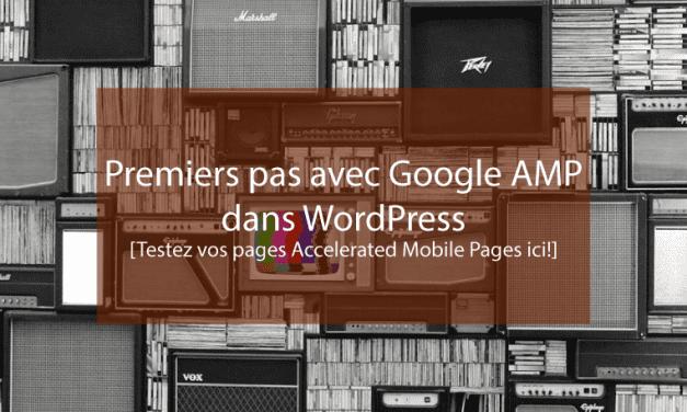 Premiers pas avec Google AMP dans WordPress