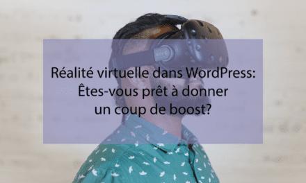 Réalité virtuelle dans WordPress: Êtes-vous prêt à donner un coup de boost?
