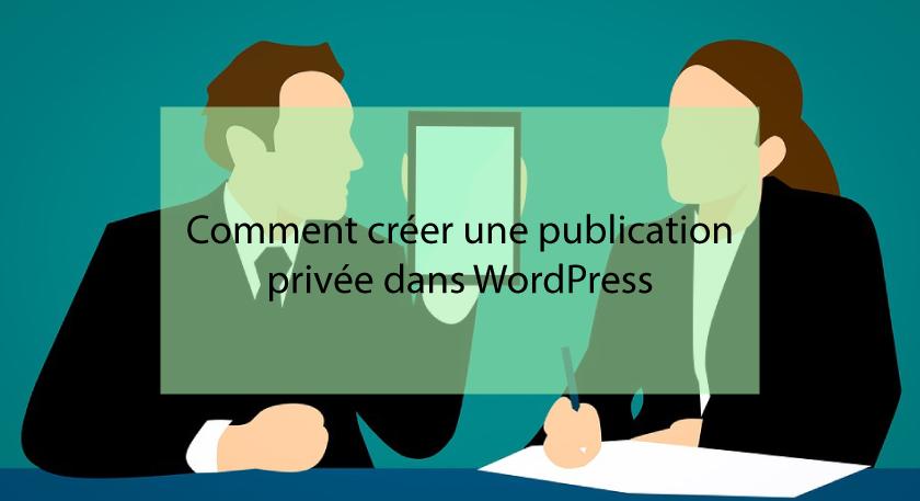 Comment créer une publication privée dans WordPress