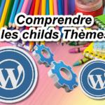 Comprendre comment WordPress crée un code à partir des thèmes enfants