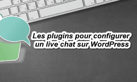 Les plugins pour configurer un live chat sur WordPress