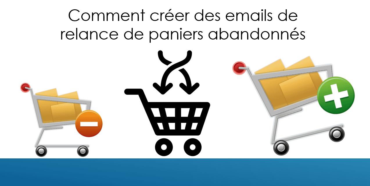 Comment créer des emails de relance de paniers abandonnés