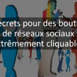 5secrets pour des boutons de réseaux sociaux extrêmement cliquables