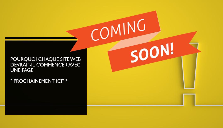 """Pourquoi chaque site Web devrait-il commencer avec une page """" Prochainement ici""""?"""