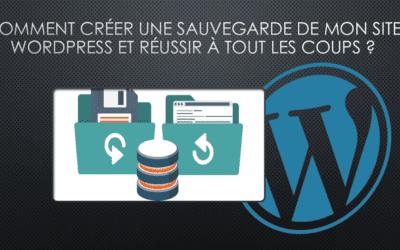 Comment créer une sauvegarde de mon site WordPress et réussir à tout les coups ?