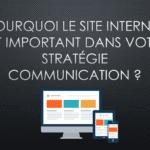 POURQUOI LE SITE INTERNET EST-IL SI IMPORTANT DANS VOTRE STRATÉGIE COMMUNICATION ?