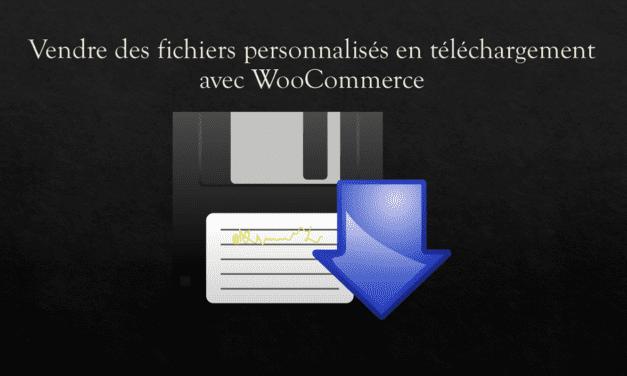 Vendre des fichiers personnalisés en téléchargement avec WooCommerce