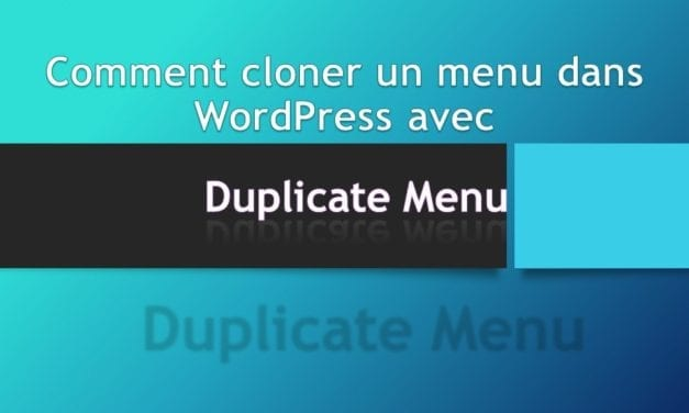 Comment cloner un menu dans WordPress avec Duplicate Menu