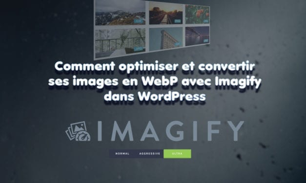 Comment optimiser et convertir ses images en WebP avec imagify dans WordPress