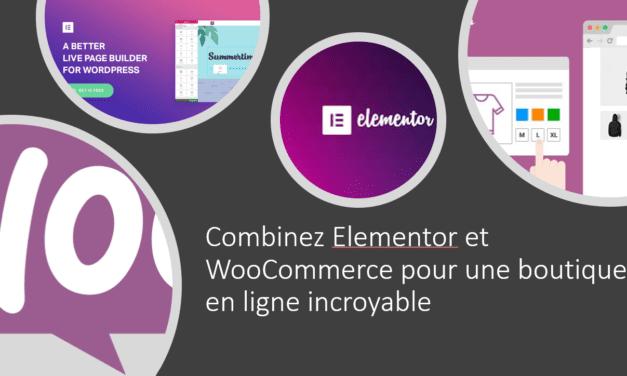 Combinez Elementor et WooCommerce pour une boutique en ligne incroyable