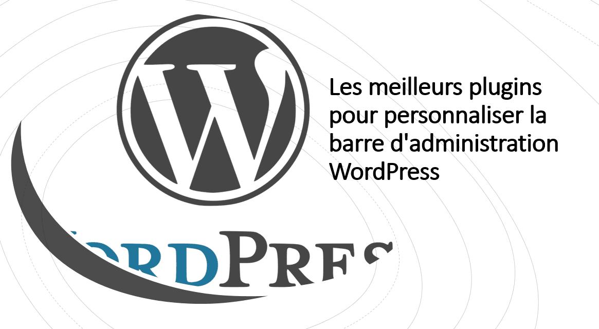 Les meilleurs plugins pour personnaliser la barre d'administration WordPress