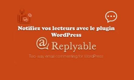 Notifiez vos lecteurs avec le plugin WordPress Replyable