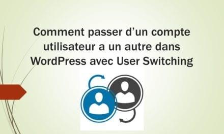 Comment passer d'un compte utilisateur a un autre dans WordPress avec User Switching