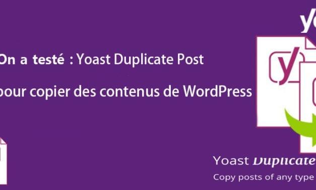 On a testé : Yoast Duplicate Post pour copier des contenus de WordPress