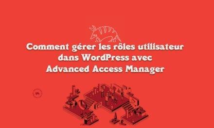 Comment gérer les rôles utilisateur dans WordPress avec avec Advanced Access Manager