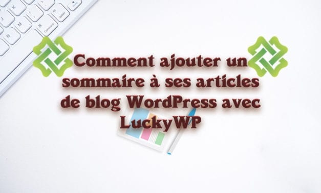 Comment ajouter un sommaire à ses articles de blog WordPress avec LuckyWP