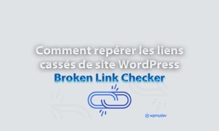 Comment repérer les liens cassés de site WordPress avec Broken Link Checker