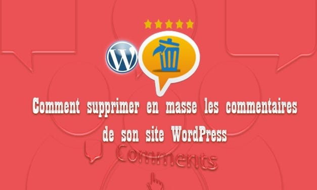 Comment supprimer en masse les commentaires de son site WordPress