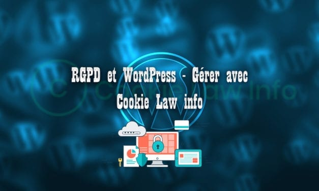 RGPD et WordPress – Gerer avec Cookie Law info