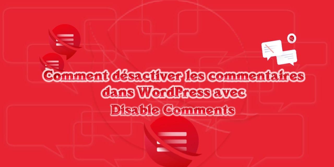 Comment désactiver les commentaires dans WordPress avec Disable Comments