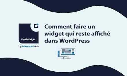 Comment faire un widget qui reste affiché dans WordPress