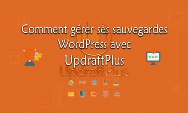 Comment gérer ses sauvegardes WordPress avec UpdraftPlus