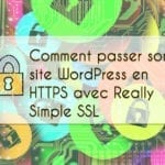 Comment passer son site wordpress en HTTPS avec Really Simple SSL