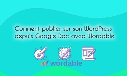 Comment publier sur son WordPress depuis Google Doc avec Wordable