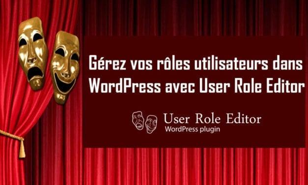 Gérez vos rôles utilisateurs dans WordPress avec User Role Editor