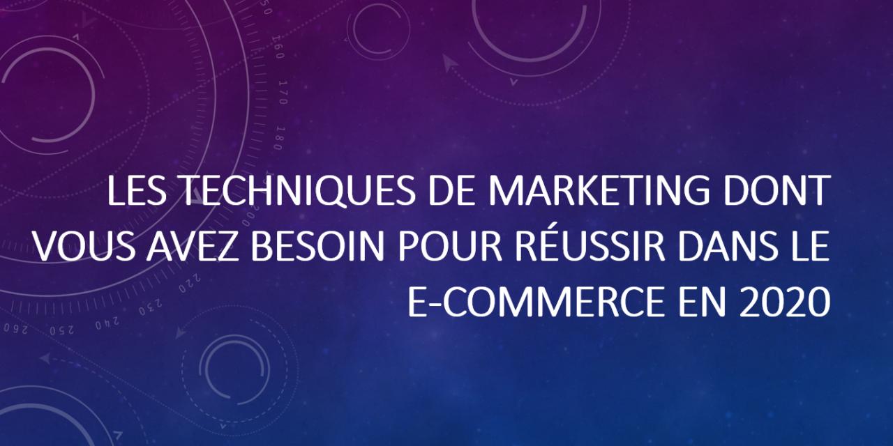 Les techniques de marketing dont vous avez besoin pour réussir dans le Ecommerce en 2020