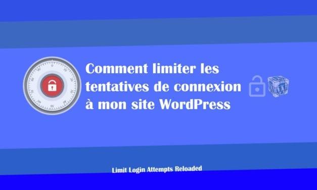Comment limiter les tentatives de connexion a mon site WordPress