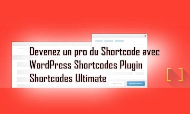 Devenez un pro du Shortcode avec WordPress Shortcodes Plugin — Shortcodes Ultimate