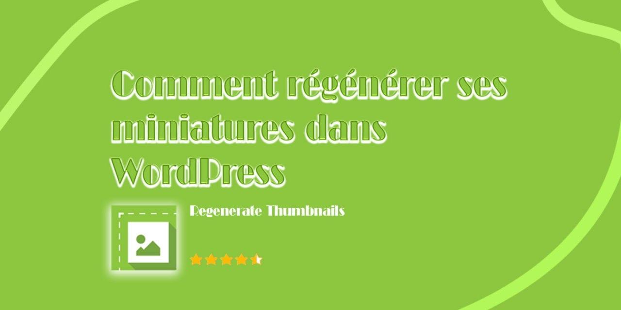 Comment regénérer ses miniatures dans WordPress