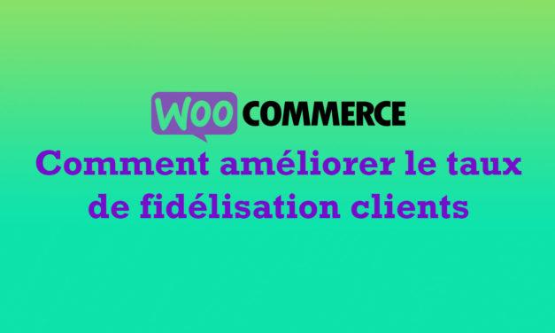 WooCommerce : Comment améliorer le taux de fidélisation clients