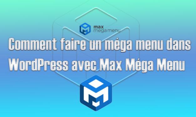 Comment faire un méga menu dans WordPress avec Max Méga Menu