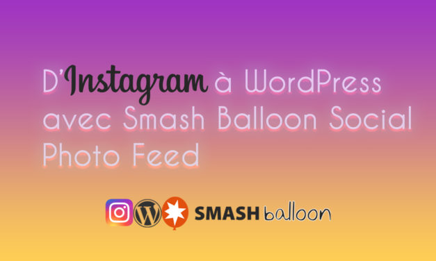 D'instagram à WordPress avec Smash Balloon Social Photo Feed