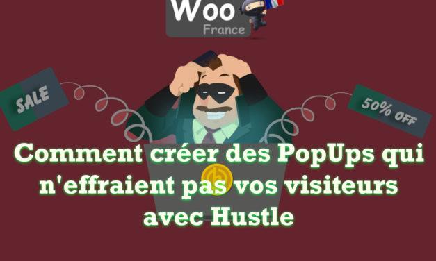 Comment créer des PopUps qui n'effraient pas vos visiteurs avec Hustle