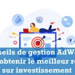 Conseils de gestion AdWords pour obtenir le meilleur retour sur investissement