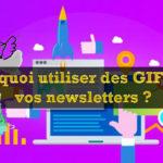 Pourquoi utiliser des GIF dans vos newsletters ?